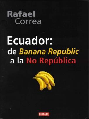 Rafael Correa, Ecuador, de Banana republic...(peque)